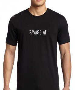 Savage Af T shirt Adult Unisex