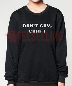 Don't Cry Craft Unisex adult sweatshirts