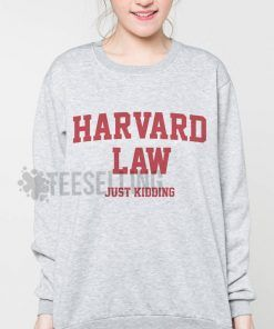 Harvard Law Just Kidding Unisex adult sweatshirts