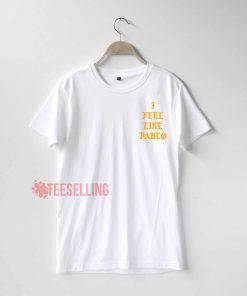 I feel like pablo T Shirt Adult Unisex