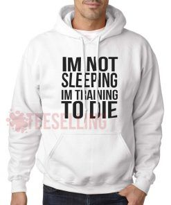 Im Not Sleeping Im Training unisex adult Hoodies for men and women