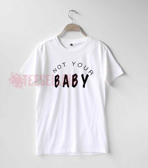 Not your baby T shirt Adult Unisex For men and women Size S 3XL