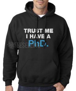 Trust Me I Have a PhD unisex adult Hoodies for men and women