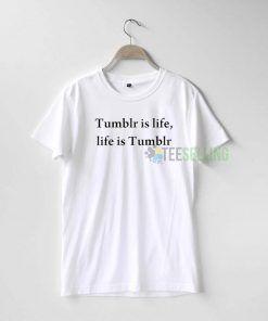 Tumblr is life T Shirt Adult Unisex