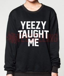Yeezy Taught Me Unisex adult sweatshirts