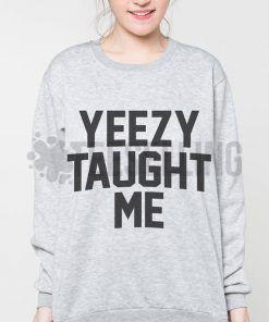 Yeezy Taught Me unisex adult sweatshirts men and women
