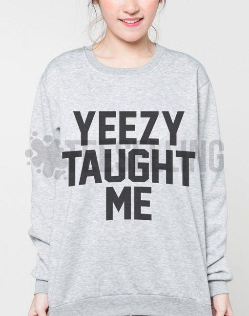 Yeezy Taught Me Unisex adult sweatshirts