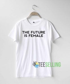 The future is female T Shirt Adult Unisex