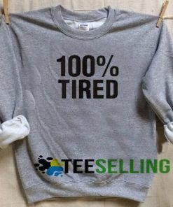 100% tired Sweatshirt