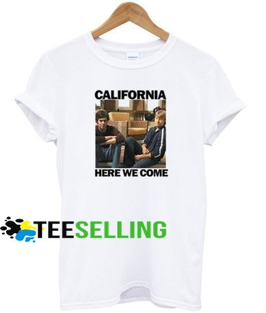 California Here We Come T shirt Adult Unisex For men and women