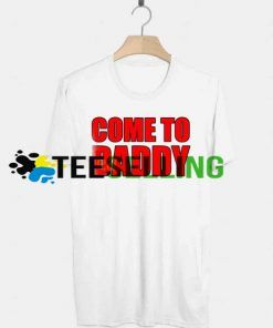 Come to Daddy T-shirt Adult UNISEX