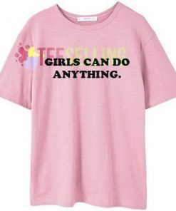 GIRLS CAN DO ANYTHING T-SHIRT UNISEX