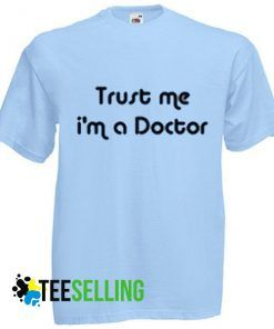 Trust Me IM a Doctor T-shirt Unisex