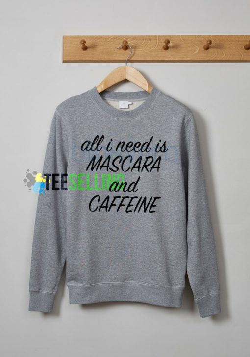 all i need is Mascara and Caffeine adult sweatshirts men and women