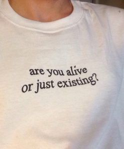 are you alive or just existing T shirt Adult Unisex For men and women