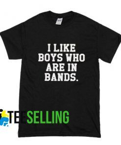 I LIKE BOYS WHO ARE IN BANDS T-shirt Adult Unisex