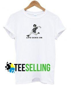 LIFE GOES ON T-shirt Adult Unisex