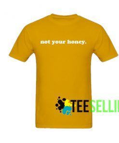 Not Your Honey Find T-shirt Adult Unisex For men and women