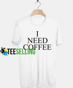 I Need Coffee T-shirt Adult Unisex