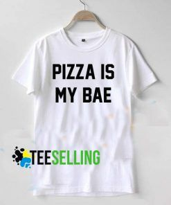 Pizza Is My Bae T shirt Adult Unisex