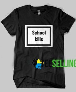 School Kills T shirt Adult Unisex