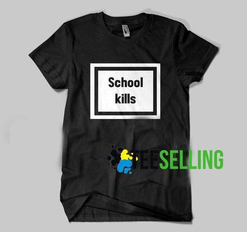 School Kills T shirt Adult Unisex