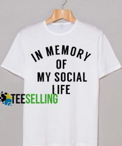 In Memory Of Social Life T-shirt Adult Unisex
