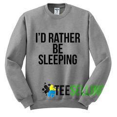I'D RATHER BE SLEPING Sweatshirts Unisex Adult