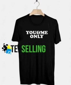 You and Me Only T-shirt Adult Unisex