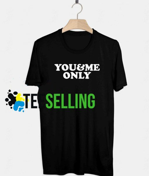 You and Me Only T shirt Adult Unisex