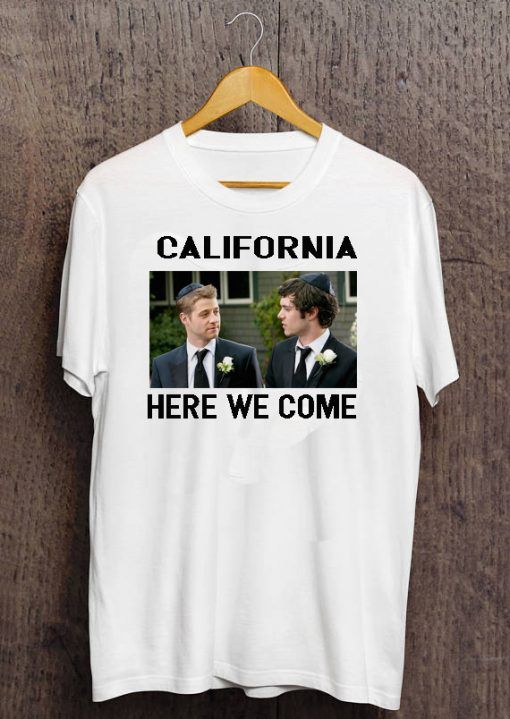 California Here We Come T-shirt Adult Unisex