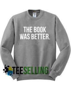 THE BOOK WAS BETTER Sweatshirts Unisex Adult
