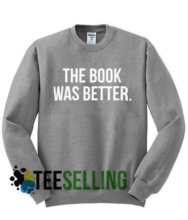 THE BOOK WAS BETTER Sweatshirts Unisex Adult