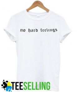 NO HARD FEELINGS T-SHIRT ADULT UNISEX