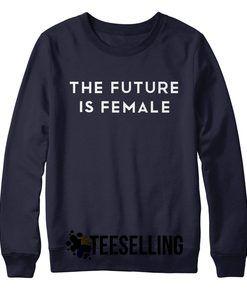 THE FUTURE IS FEMALE SWEATSHIRT UNISEX ADULT