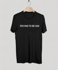 TOO RAD TO BE SAD BLACK