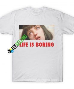 LIFE IS BORING T-SHIRT ADULT UNISEX