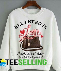 All I need is love and a LV bag or two or five sweatshirt