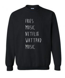 Fries, Music, Netflix,Watpadd, Music Sweatshirt