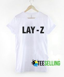 Lay Z T shirt Adult Unisex For men and women Size S-3XL