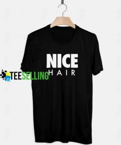 Nice Hair Unisex Adult T Shirt