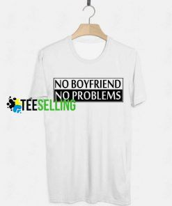 No Boyfriend No Problems Unisex Adult T Shirt