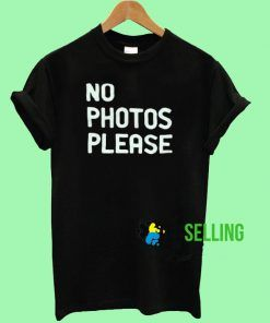 No photos please T shirt Adult Unisex For men and women Size S-3XL