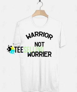 WARRIOR NOT WORRIER T Shirt Unisex For Women and Men Adult