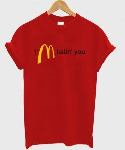 Im Hatin You T shirt Adult Unisex For men and women Size S-3XL