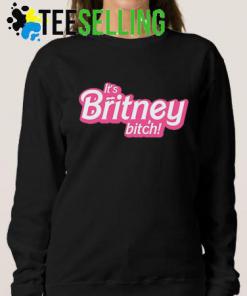 Its Britney bitch Swaetshirts