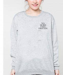 No More Fake Friends Sweatshirt