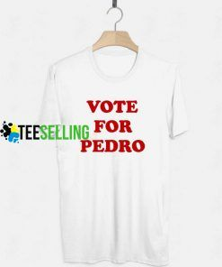 Vote For Pedro T Shirt