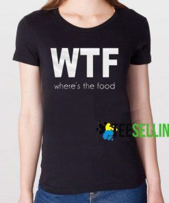 WTF Where's the food T shirt Unisex Adult