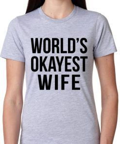 World's Okayest Wife Unisex Adult T Shirt
